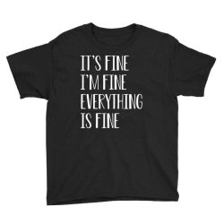 its fine im fine everything is fine Youth Tee | Artistshot
