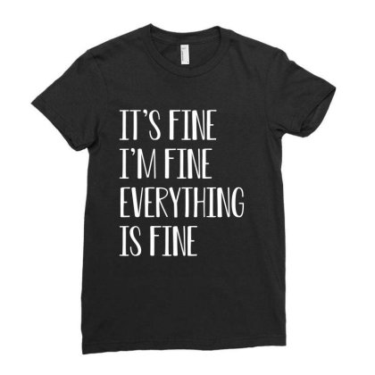 Its Fine Im Fine Everything Is Fine Ladies Fitted T-shirt Designed By Faical