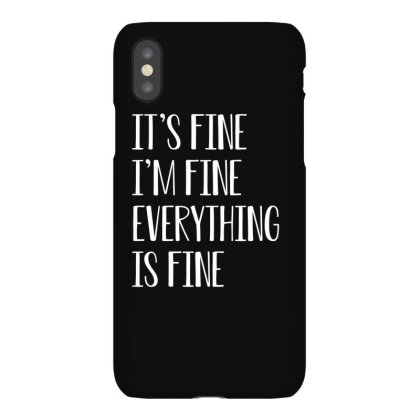 Its Fine Im Fine Everything Is Fine Iphonex Case Designed By Faical