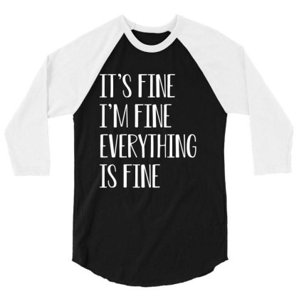 Its Fine Im Fine Everything Is Fine 3/4 Sleeve Shirt Designed By Faical