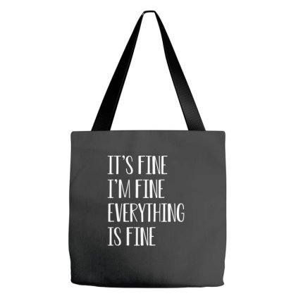 Its Fine Im Fine Everything Is Fine Tote Bags Designed By Faical