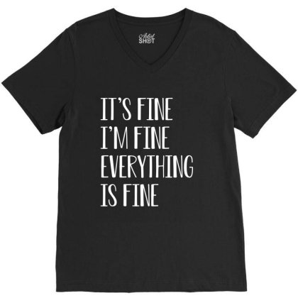 Its Fine Im Fine Everything Is Fine V-neck Tee Designed By Faical