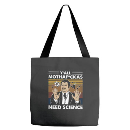 Y'all Mothafuckas Need Science Neil Degrasse Tyson Tote Bags Designed By Kakashop