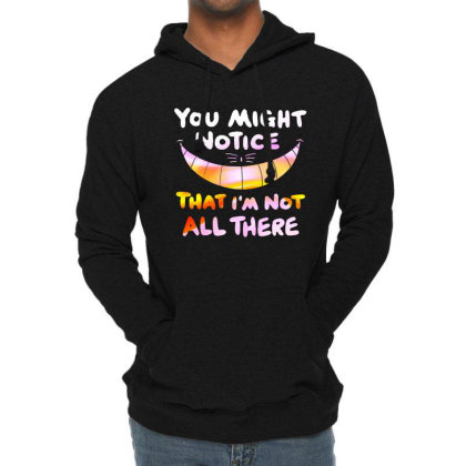 Funny You Might Notice That I'm Not All There Lightweight Hoodie Designed By Tht