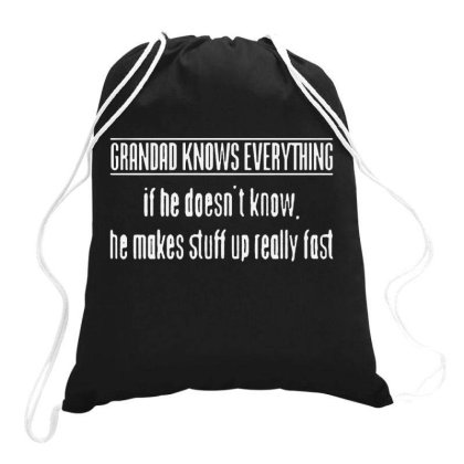 Grandad Knows Everything If He Doesnt Know He Makes Stuff Up Really Fa Drawstring Bags Designed By Tht