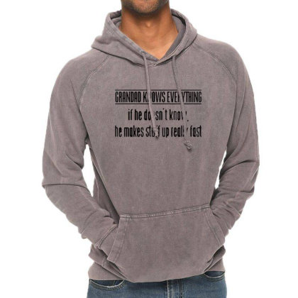 Grandad Knows Everything If He Doesnt Know He Makes Stuff Up Really Fa Vintage Hoodie Designed By Tht