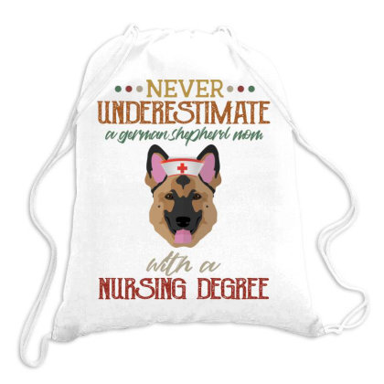 Never Underestimate A German Shepherd Mom With A Nursing Degree Drawstring Bags Designed By Vip.pro123