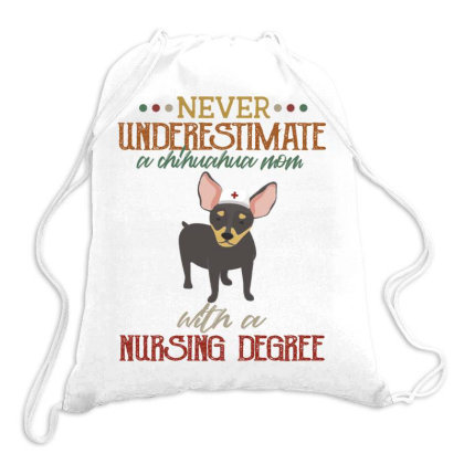 Never Underestimate A Chihuahua Mom With A Nursing Degree Drawstring Bags Designed By Vip.pro123