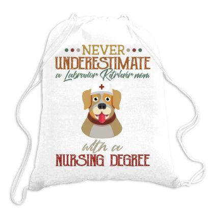 Never Underestimate A Labrador Retriever Mom With A Nursing Degree Drawstring Bags Designed By Vip.pro123