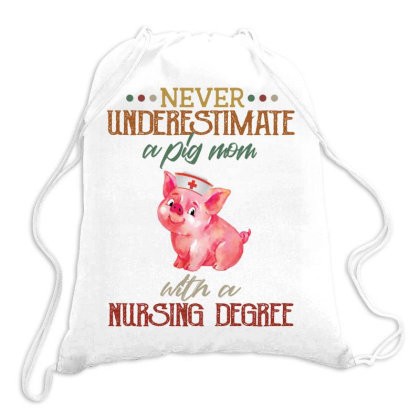 Never Underestimate A Pig Mom With A Nursing Degree Drawstring Bags Designed By Vip.pro123