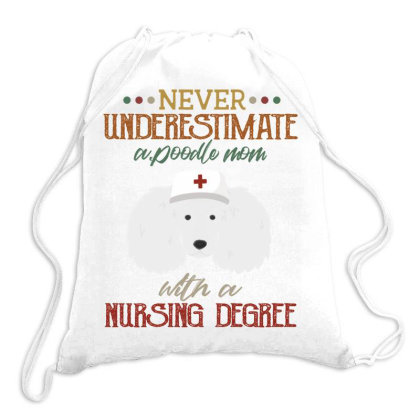 Never Underestimate A Poodle Rtle Mom With A Nursing Degree Drawstring Bags Designed By Vip.pro123