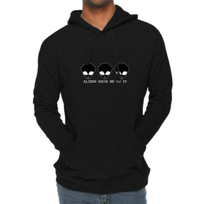 Aliens Made Me Do It. Lightweight Hoodie Designed By Cuser4107