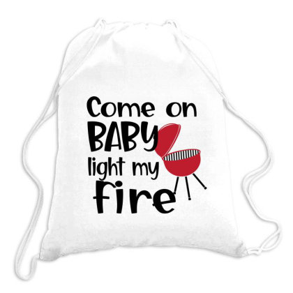 Come On Baby Light My Fire Drawstring Bags Designed By Sabakotaboy