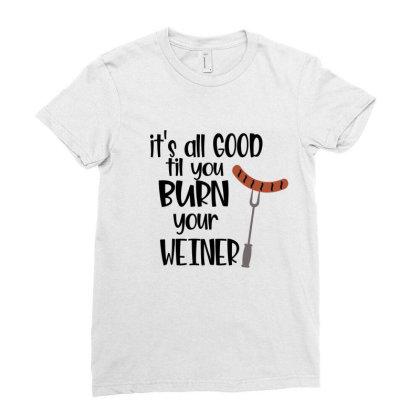Its All Good Til You Burn Your Weiner Ladies Fitted T-shirt Designed By Sabakotaboy
