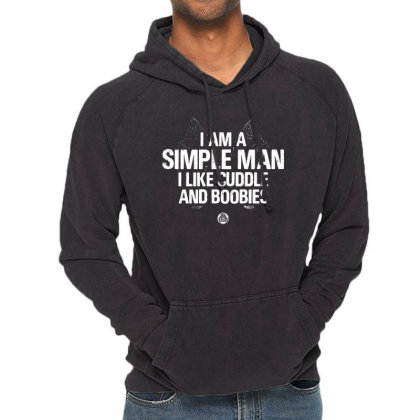 I Am A Simple Man I Like Cuddle And Boobies Vintage Hoodie Designed By Tht