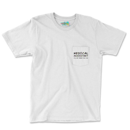 Medical Assistant I'll Be There For You Pocket T-shirt Designed By Tht