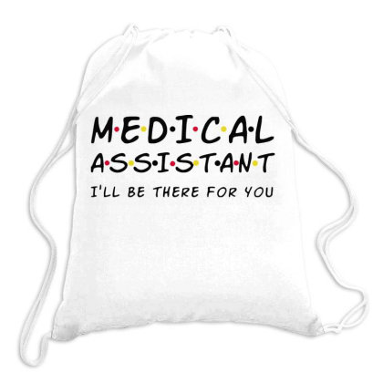 Medical Assistant I'll Be There For You Drawstring Bags Designed By Tht