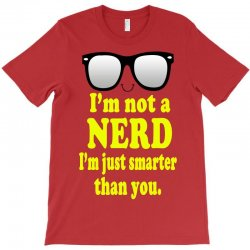 i'm not a nerd i'm just smarter than you T-Shirt | Artistshot