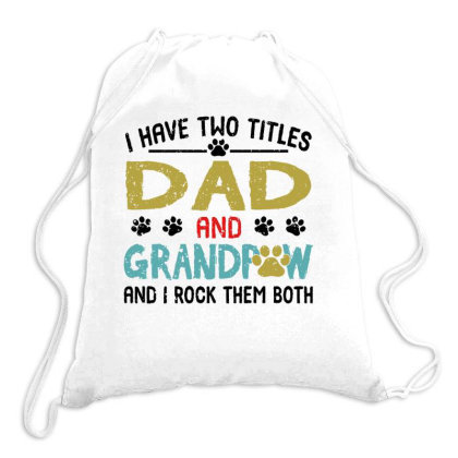 I Have Two Titles Dad And Grandpaw And I Rock Them Both Drawstring Bags Designed By Vip.pro123