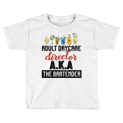 Adult Daycare Director Aka The Bartender Retro Vintage Toddler T-shirt Designed By Vip.pro123