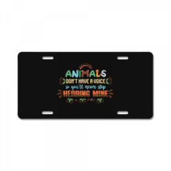 animals don't have a voice so you'll never stop hearing mine vintage License Plate | Artistshot