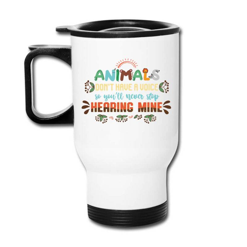 Animals Don't Have A Voice So You'll Never Stop Hearing Mine Vintage Travel Mug | Artistshot