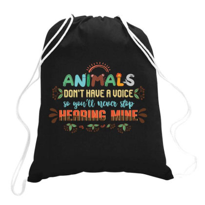 Animals Don't Have A Voice So You'll Never Stop Hearing Mine Vintage Drawstring Bags Designed By Vip.pro123