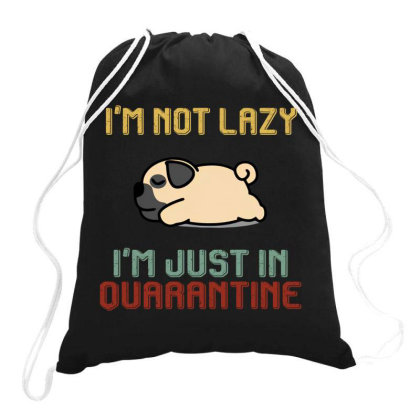 I'm Not Lazy I'm Just In Quarantine Pug Dog Retro Vintage Drawstring Bags Designed By Vip.pro123