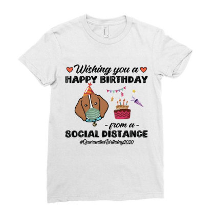 Wishing You A Happy Birthday From A Social Distance Quarantine Birthda Ladies Fitted T-shirt Designed By Vip.pro123