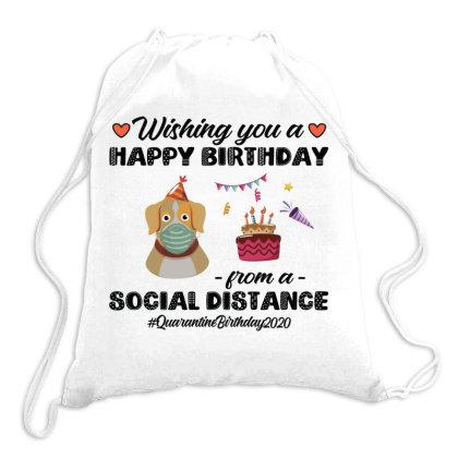 Wishing You A Happy Birthday From A Social Distance Quarantine Birthda Drawstring Bags Designed By Vip.pro123