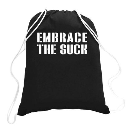 Embrace The Suck Drawstring Bags Designed By Lawrensia