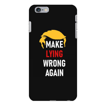 Make Lying Wrong Again Iphone 6 Plus/6s Plus Case Designed By Kakashop