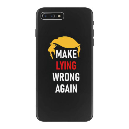 Make Lying Wrong Again Iphone 7 Plus Case Designed By Kakashop