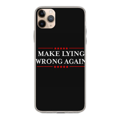 Make Lying Wrong Again Iphone 11 Pro Max Case Designed By Kakashop