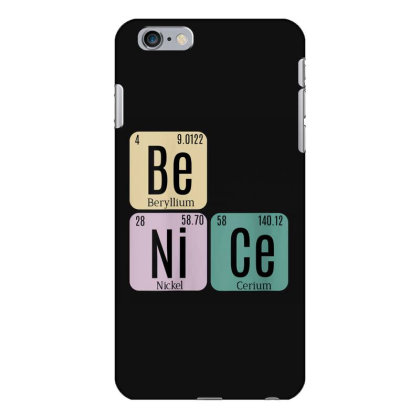 Science Be Nice Periodic 1 Iphone 6 Plus/6s Plus Case Designed By Kakashop