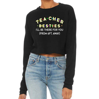 Teacher Besties Be There For You From 6ft Away Feet Back To School Cropped Sweater Designed By Kakashop