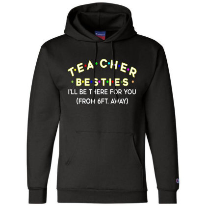 Teacher Besties Be There For You From 6ft Away Feet Back To School Champion Hoodie Designed By Kakashop