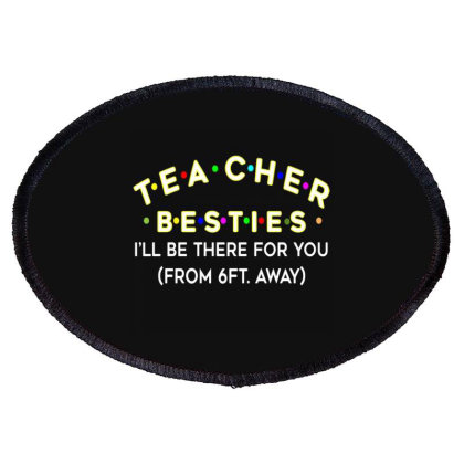 Teacher Besties Be There For You From 6ft Away Feet Back To School Oval Patch Designed By Kakashop