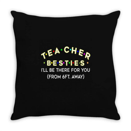 Teacher Besties Be There For You From 6ft Away Feet Back To School Throw Pillow Designed By Kakashop