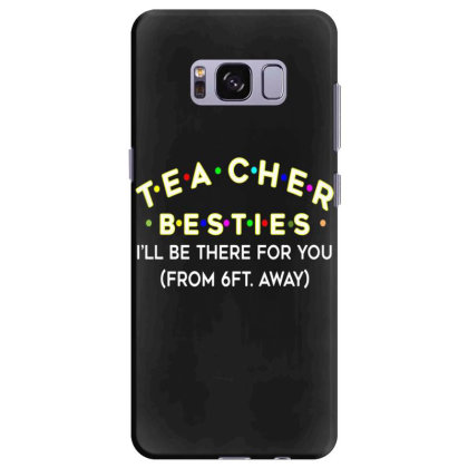Teacher Besties Be There For You From 6ft Away Feet Back To School Samsung Galaxy S8 Plus Case Designed By Kakashop