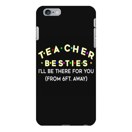 Teacher Besties Be There For You From 6ft Away Feet Back To School Iphone 6 Plus/6s Plus Case Designed By Kakashop