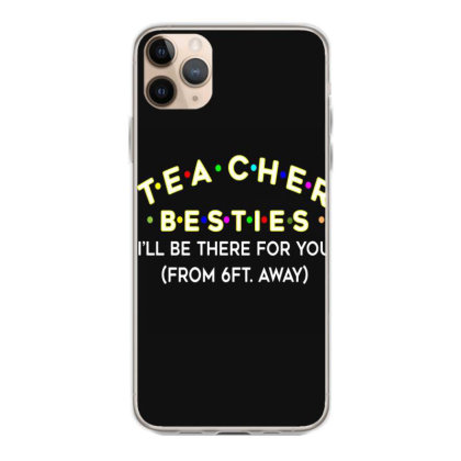 Teacher Besties Be There For You From 6ft Away Feet Back To School Iphone 11 Pro Max Case Designed By Kakashop