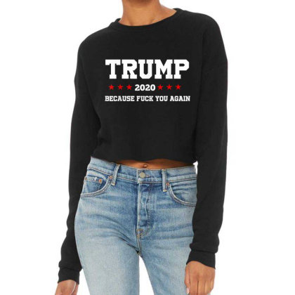 Trump 2020 Because Fuck You Again Cropped Sweater Designed By Kakashop