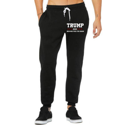 Trump 2020 Because Fuck You Again Unisex Jogger Designed By Kakashop