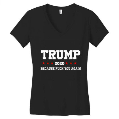 Trump 2020 Because Fuck You Again Women's V-neck T-shirt Designed By Kakashop