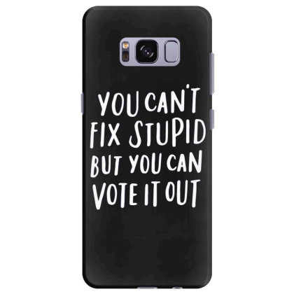 You Can't Fix Stupid But You Can Vote It Out 1 Samsung Galaxy S8 Plus Case Designed By Kakashop