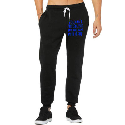 You Can't Fix Stupid But You Can Vote It Out Unisex Jogger Designed By Kakashop