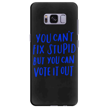 You Can't Fix Stupid But You Can Vote It Out Samsung Galaxy S8 Plus Case Designed By Kakashop