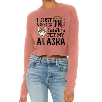 I Just Wanna Sip Coffee And Pet My Alaska Cropped Sweater Designed By Vip.pro123