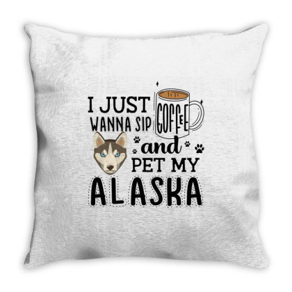 I Just Wanna Sip Coffee And Pet My Alaska Throw Pillow Designed By Vip.pro123